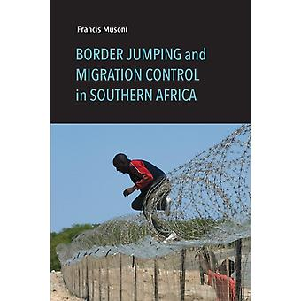 Border Jumping and Migration Control in Southern Africa by Francis Musoni