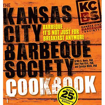 The Kansas City Barbeque Society Cookbook  25th Anniversary Edition by Ardie A Davis & Chef Paul Kirk & Carolyn Wells