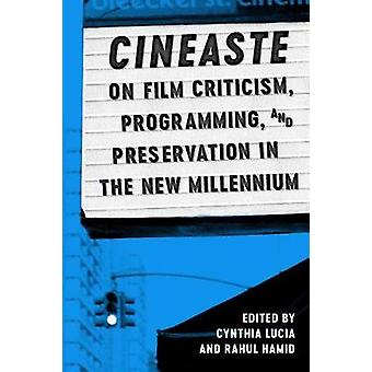 Cineaste on Film Criticism Programming and Preservation in the New Millennium by Edited by Cynthia Lucia & Edited by Rahul Hamid