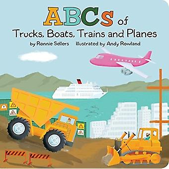 The ABCs of Trucks Boats Planes and Trains by Ronnie Sellers & Illustrated by Andy Rowland