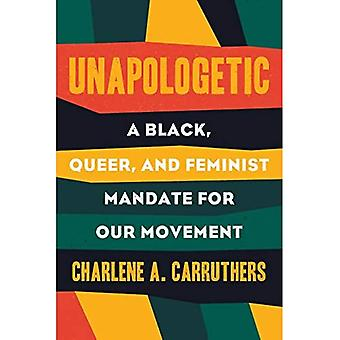 Unapologetic: A Black, Queer, and Feminist Mandate� for Radical Movements