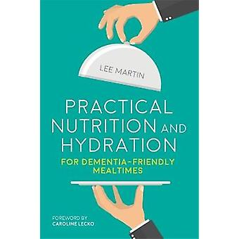Practical Nutrition and Hydration for DementiaFriendly Mealtimes