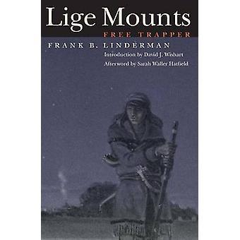 Lige Mounts - Free Trapper by Frank Bird Linderman - 9780803280410 Bo