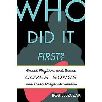 Who Did it First? - Great Rhythm and Blues Cover Songs and Their Origi