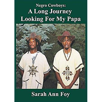 Sarah Ann Foy presents Negro Cowboys - A Long Journey Looking For My P