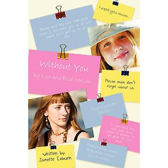 Without You - by Lisa and Ellie Carlson by Janette Coburn - 9781434348