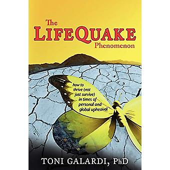 The LifeQuake Phenomenon - How to Thrive (Not Just Survive) in Times o