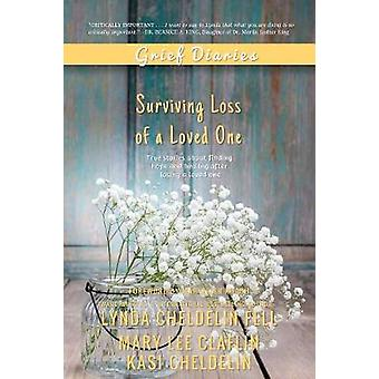Grief Diaries - Surviving Loss of a Loved One by Lynda Cheldelin Fell