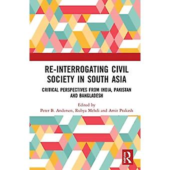 ReInterrogazione della società civile nell'Asia meridionale a cura di Peter B Andersen e a cura di Rubya Mehdi e a cura di Amit Prakash