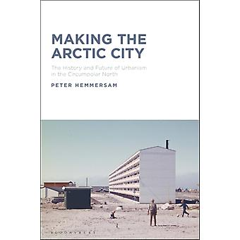 Making the Arctic City by Hemmersam & Dr Peter Oslo Centre for Urban and Landscape Studies & Norway