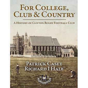 For College Club and Country A History of Clifton Rugby Football Club par Patrick Casey et Richard Hale