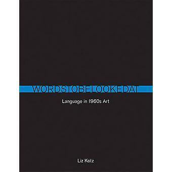 Wyrazy należy spojrzeć - język w 1960 roku sztuki przez Liz Kotz - 9780262514