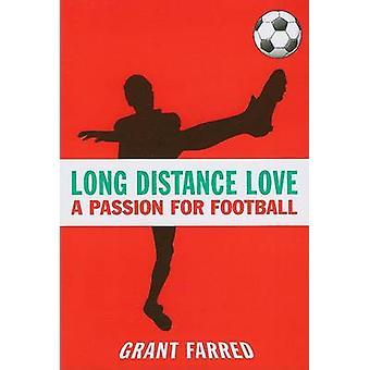 Long Distance Love - eine Leidenschaft für den Fußball von Grant Farred - Amy Bass