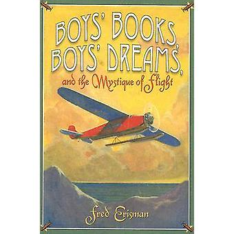 Boys' Books - Boys' Dreams - and the Mystique of Flight by Fred Erism