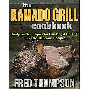Das Kamado Grill-Kochbuch: Narrensicher Techniken für Rauchen & Plus 193 leckere Rezepte Grillen