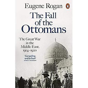 Upadek Turków: wielkiej wojny w Bliskim Wschodzie 1914-1920