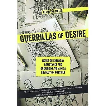 Guerrillas of Desire: Notes� on Everyday Resistance and� Organizing to Make a Revolution Possible