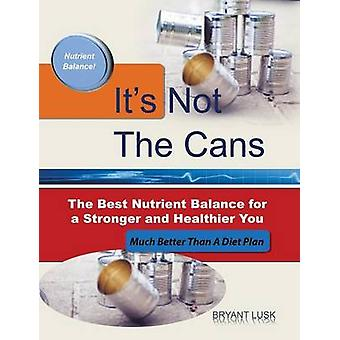 Its Not the Cans The Best Nutrient Balance for a Stronger and Healthier You by Lusk & Bryant