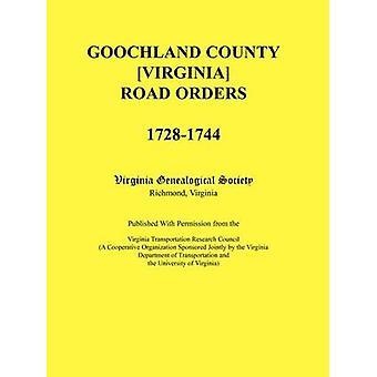Goochland County Virginia Road ordini 17281744. Pubblicato con l'autorizzazione del Consiglio di ricerca del trasporto Virginia un'organizzazione cooperativa sponsorizzato congiuntamente dal reparto della Virginia di Virginia società genealogica