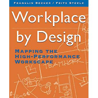 Workplace by Design Mapping the HighPerformance Workscape by Becker & Franklin
