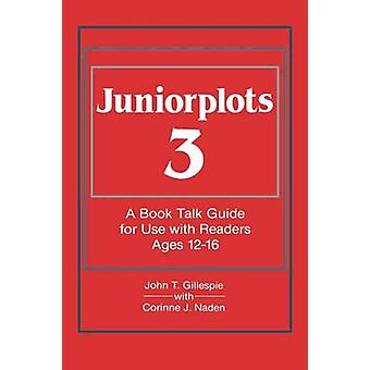 Juniorplots Volume 3. a Book Talk Guide for Use with Readers Ages 1216 by Gillespie & John T.