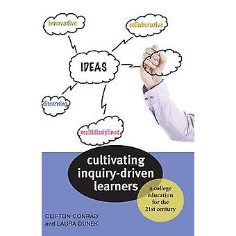 Cultivating InquiryDriven Learners A College Education for the TwentyFirst Century by Conrad & Clifton