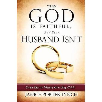 When God is Faithful And Your Husband Isnt by Lynch & Janice Porter