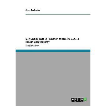 Der Leibbegriff in Friedrich Nietzsches auch Sprach Zarathustra von & Anne Breimaier