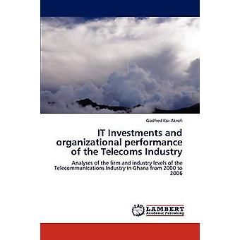 IT Investments and organizational performance of the Telecoms Industry by KoiAkrofi & Godfred