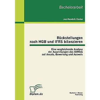 Ruckstellungen Nach Hgb Und Ifrs Bilanzieren Eine Vergleichende Analyse Der Auswirkungen Des Bilmog Auf Ansatz, Bewertung Und Ausweis von Henke & JanHendrik