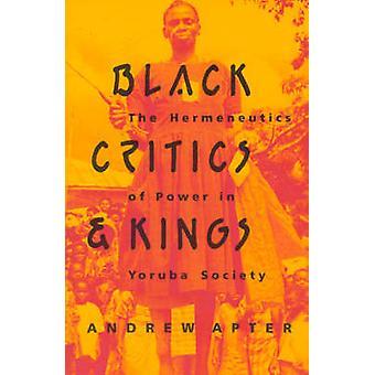 Black Critics and Kings - Hermeneutics of Power in Yoruba Society by A