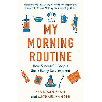 My Morning Routine - How Successful People Start Every Day Inspired by