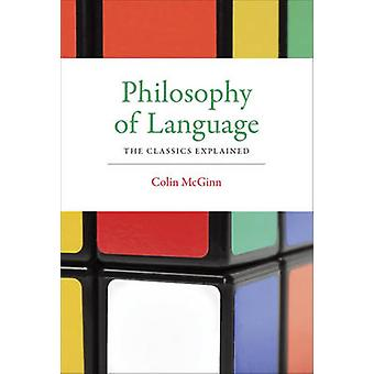Philosophy of Language - The Classics Explained by Colin McGinn - 9780