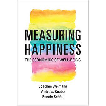 Measuring Happiness - The Economics of Well-Being by Joachim Weimann -