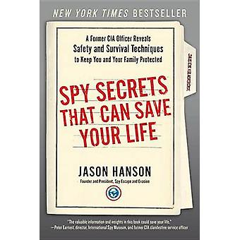 Spy Secrets That Can Save Your Life - A Former CIA Officer Reveals Saf