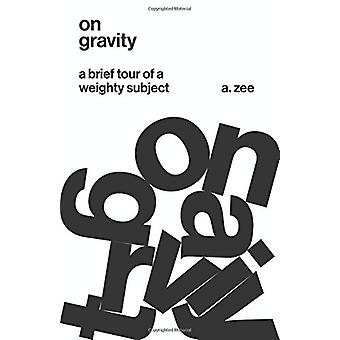 On Gravity - A Brief Tour of a Weighty Subject by Anthony Zee - 978069