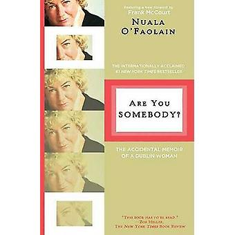 Are You Somebody? - The Accidental Memoir of a Dublin Woman by Nuala O