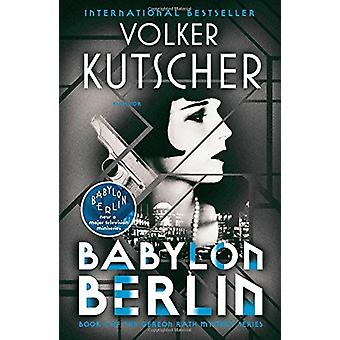 Babylon Berlin - Book 1 of the Gereon Rath Mystery Series by Volker Ku