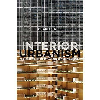 Interior Urbanism - Architecture - John Portman and Downtown America b