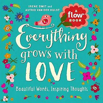 Everything Grows with Love - Beautiful Words - Inspiring Thoughts by I