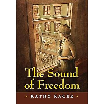 The Sound of Freedom by Kathy Kacer - 9781554519705 Book