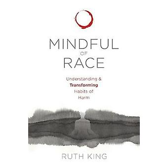 Mindful of Race - Transforming Racism from the Inside Out by Professor