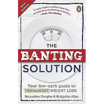 The Banting Solution - Your Low-Carb Guide to Permanent Weight Loss by