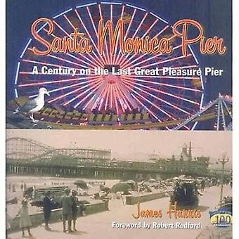 Santa Monica Pier - A Century on the Last of the Pleasure Piers - 9781