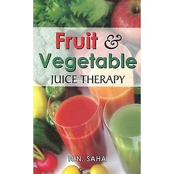 Fruit & Vegetable Juice Therapy by N. N. Saha - 9788131906040 Book