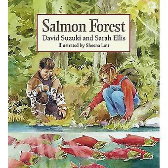 Salmon Forest by David T Suzuki - Sarah Ellis - Sheena Lott - 9781553