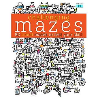 Challenging Mazes - 80 Timed Mazes to Test Your Skill! by Lisa Mallet