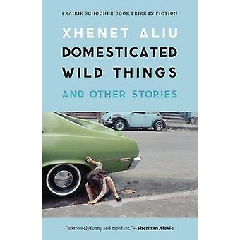 Domesticated Wild Things - and Other Stories by Xhenet Aliu - 9780803