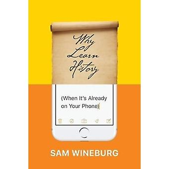 Why Learn History When Its Already on Your Phone by Sam Wineburg