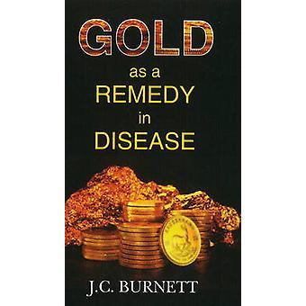 Gold as a Remedy in Disease por J C Burnett
